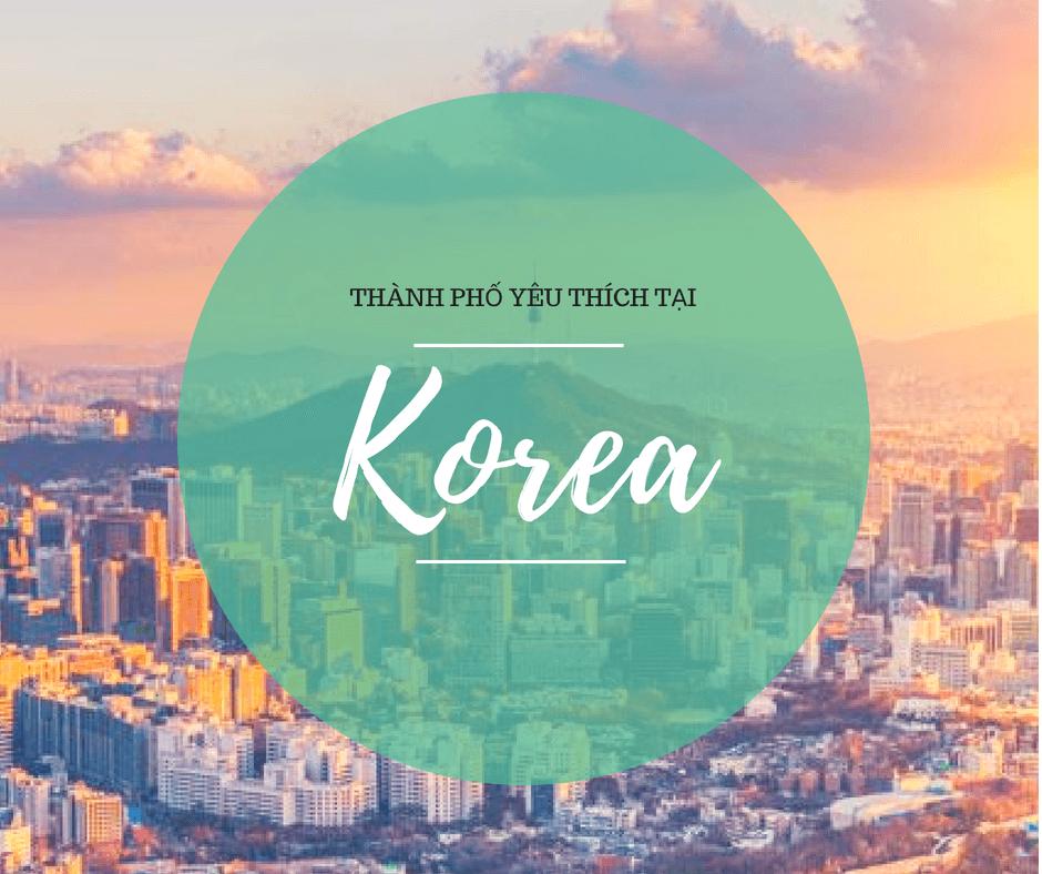Các thành phố được du học sinh yêu thích nhất tại Hàn Quốc